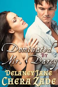 Dominated by Mr. Darcy: A Pride and Prejudice Erotic Punishment Short Story