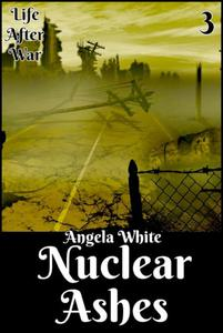 Nuclear Ashes (Life After War Series #3)