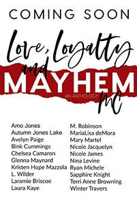 Love, Loyalty & Mayhem: A Motorcycle Club Romance Anthology