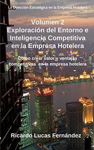 Exploración del Entorno e Inteligencia Competitiva en la Empresa Hotelera: Cómo crear valor y ventajas competitivas en la empresa hotelera (La Dirección ... la Empresa Hotelera nº 2)