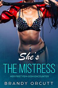 She's The Mistress: Her First Fem-Dom Encounter