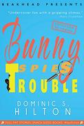 Bunny Spies Trouble: A laugh-out-loud Fast Fiction caper starring Bunny Peas