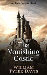 The Vanishing Castle: An Epik Fantasy Short