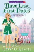 Three Last First Dates: A romantic comedy of love, friendship and even more cake