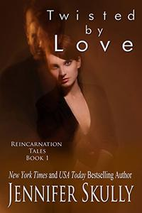 Twisted By Love: Reincarnation Tales, Book 1, a paranormal romance/mystery