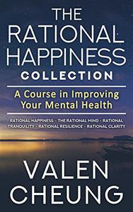 The Rational Happiness Collection: A Course in Improving Your Mental Health
