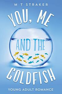 You, Me, and the Goldfish: Young adult romance