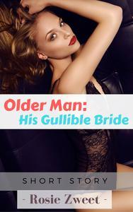 Older Man: His Gullible Bride