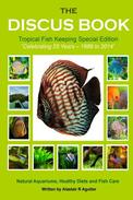 The Discus Book Tropical Fish Keeping Special Edition: Celebrating 25 years - Natural Aquariums, Healthy Diets and Fish Care