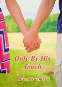 Only By His Touch