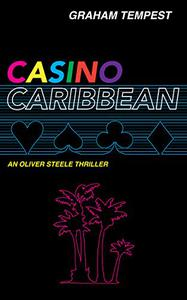 Casino Caribbean: An Oliver Steele thriller