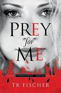 Prey For Me: Colorado Tempest Series--Book One