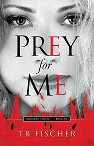Prey For Me: Colorado Tempest Series--Book One