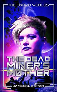 The Dead Miner's Mother: The Known Worlds Saga