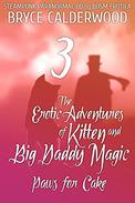 The Erotic Adventures of Kitten and Big Daddy Magic 3 (Steampunk/Paranormal DD/lg BDSM Erotica): Paws for Cake