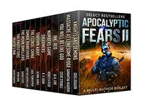 Apocalyptic Fears II: Select Novels and Novellas: A Multi-Author Box Set
