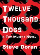 Twelve Thousand Dogs: A Tom Murphy Novel