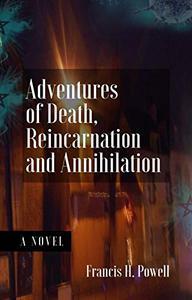 Adventures of Death, Reincarnation and Annihilation