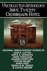 Crossroads Hotel: A Collected Uncollected Anthology