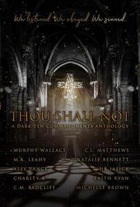 Thou Shall Not: A Dark Ten Commandments Anthology