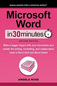 Microsoft Word In 30 Minutes (Second Edition): Make a bigger impact with your documents and master the writing, formatting, and collaboration tools in Word 2019 and Word Online