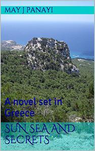 Sun Sea and Secrets: A novel set in Greece