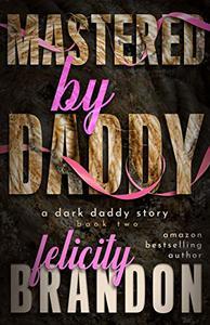 Mastered By Daddy: A Dark Daddy Romance