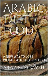Arabic Diet Food: A NEW WAY TO LOSE WEIGHT WITH ARABIC FOOD