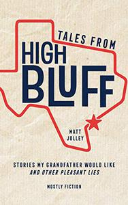 Tales from High Bluff: Stories My Grandfather Would Like and Other Pleasant Lies