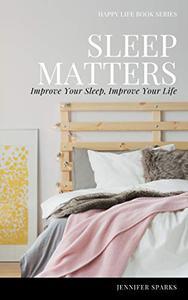 Sleep Matters: Improve Your Sleep, Improve Your Life