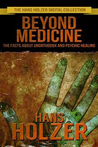 Beyond Medicine: The Facts About Unorthodox And Psychic Healing