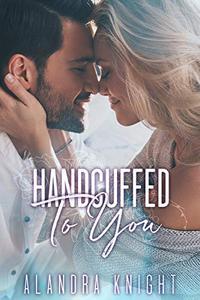 Handcuffed to You