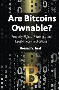 Are Bitcoins Ownable? Property Rights, IP Wrongs, and Legal-Theory Implications