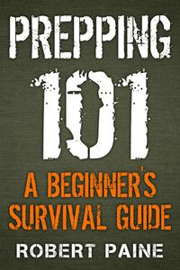 Prepping 101: A Beginner's Survival Guide