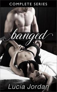 Banged- Complete Series