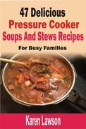 47 Delicious Pressure Cooker Soups And Stews Recipes:  For Busy Families