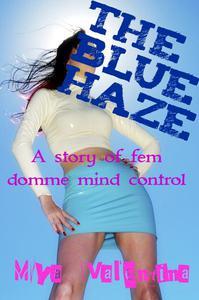 The Blue Haze (Fem Domination Male Sex Slave Mind Control)