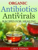 Organic  Antibiotics and Antivirals Recipes for Healing
