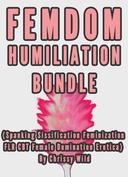 Femdom Humiliation Bundle (Spanking Sissification Feminization FLR CBT Female Domination Erotica)