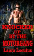 Knocked Up by the Motogang (Forced Sex, Motorcycle Erotica, MC Erotica, Gangbang, Rough Sex, Biker Erotica)