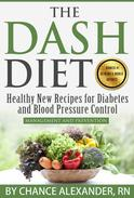 The Dash Diet Plan:  Management and Prevention:  Healthy New Recipes for Diabetes and Blood Pressure Control