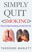 Simply Quit - Smoking:  How To Quit Smoking on the First Try