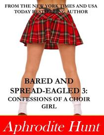 Bared and Spread-eagled 3: Confessions of a Choir Girl