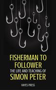 Fisherman to Follower: The Life and Teaching of Simon Peter