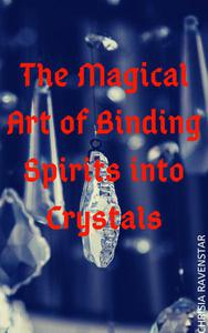 The Magical Art of Binding Spirits into Crystals