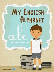My English Alphabet (A fun and educational guide for first time readers)