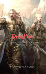 Tales From The Renge: The Prophecy, Book 5: Rebellion