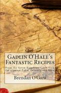 Gadlin O'Hale's Fantastic Recipes  From the Seven Kingdoms taken from  the greatest Pub's, Tavern's, and Inns