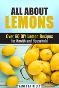 All about Lemons: Over 60 DIY Lemon Recipes for Health and Household