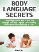 Body Language Secrets: 8 Surprisingly Effective Ways To Read Body Language. Learn Body Language Secrets including BONUS Chapter on Body Language of Love!